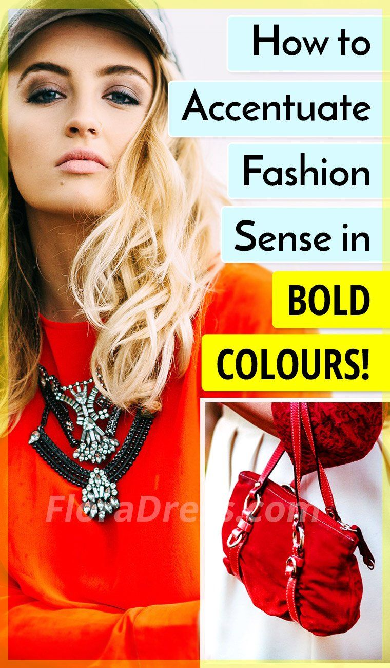 How to accentuate fashion sense in bold colours?