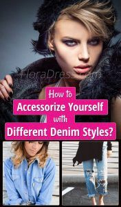 How to Accessorize Yourself With Different Denim Styles?