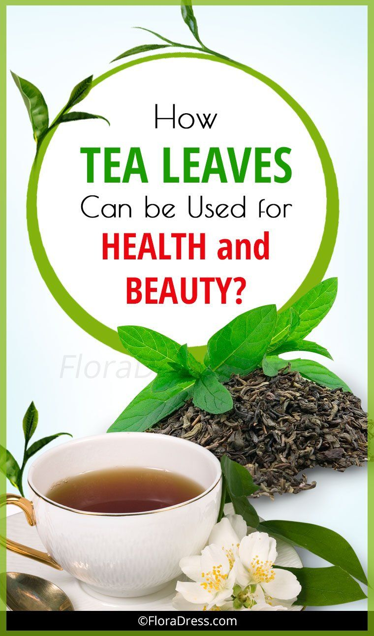 How Tea Leaves Can be Used for Health and Beauty?