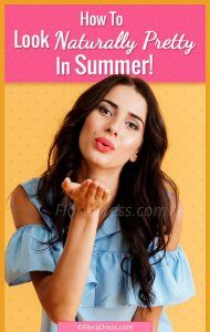 How to Look Naturally Pretty This Summer?